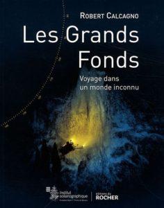 Les grands fonds - Voyage dans un monde inconnu (Robert Calcagno)