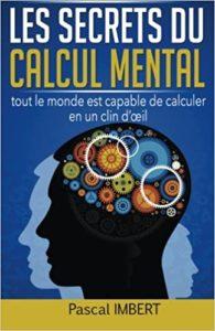 Les secrets du calcul mental - Tout le monde est capable de calculer en un clin d'œil (Pascal Imbert)