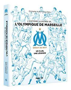 L'histoire illustrée de l'Olympique de Marseille - Un club, une légende (Jean-François Pérès, Christopher)