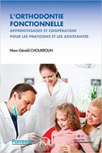 L'orthodontie fonctionnelle - Apprentissage et coopération pour les praticiens et les assistantes (Marc-Gérald Choukroun)
