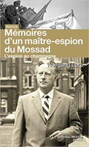 L'espion au champagne - Le maître des agents du Renseignement d'Israël raconte son histoire (Wolfgang Lotz)