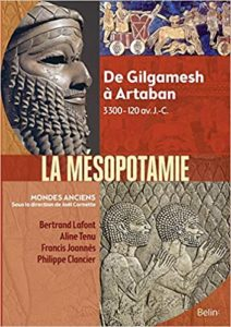 Mésopotamie - De Gilgamesh à Artaban (3000 - 120 av. J.-C.) (Francis Joannès, Bertrand Lafont, Philippe Clancier, Aline Tenu)