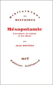 Mésopotamie - L'écriture, la raison et les dieux (Jean Bottéro)