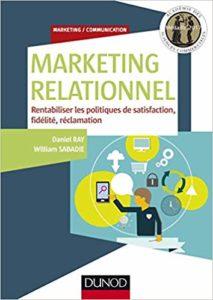 Marketing relationnel - Rentabiliser les politiques de satisfaction, fidélité, réclamation (Daniel Ray, William Sabadie)