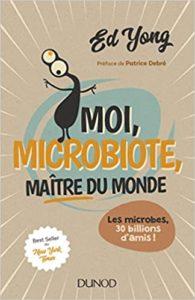 Moi, microbiote, maître du monde - Les microbes, 30 billions d'amis (Ed Yong)