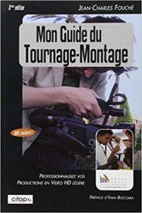 Mon guide du tournage-montage - Professionnalisez vos productions HD légères (Jean-Charles Fouché)