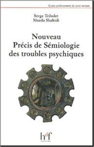 Nouveau précis de sémiologie des troubles psychiques (Serge Tribolet, Mazda Shahidi)