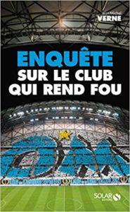 OM : Enquête sur le club qui rend fou (Jean-Michel Verne)