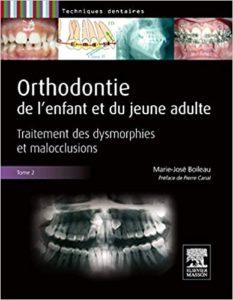 Orthodontie de l'enfant et du jeune adulte - Tome 2 - Traitement des dysmorphies et malocclusions (Marie-José Boileau)