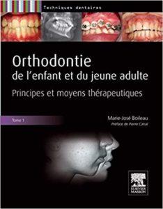Orthodontie de l'enfant et du jeune adulte - Tome 1 - Principes et moyens thérapeutiques (Marie-José Boileau)