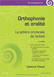 Orthophonie et oralité - La sphère oro-faciale de l'enfant (Catherine Thibault)