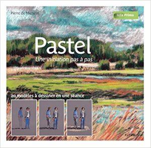 Pastel - Une initiation pas à pas (Pierre de Michelis, Thierry Antablian)