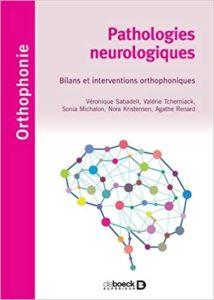 Pathologies neurologiques : bilans et interventions orthophoniques (Véronique Sabadell, Valérie Tcherniack, Sonia Michalon, Nora Kristensen, Agathe Renard)