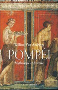 Pompéi - Mythologies et histoire (William van Andringa)