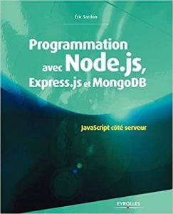 Programmation avec Node.js, Express.js et MongoDB : JavaScript coté serveur (Éric Sarrion)