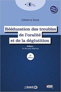 Rééducation des troubles de l'oralité et le la déglutition (Catherine Senez)