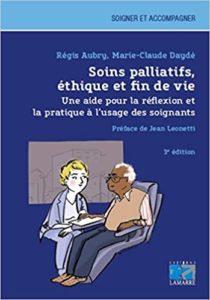 Soins palliatifs, éthique et fin de vie - Une aide pour la réflexionet la pratique à l'usage des soignants (Marie-Claude Daydé, Régis Aubry)