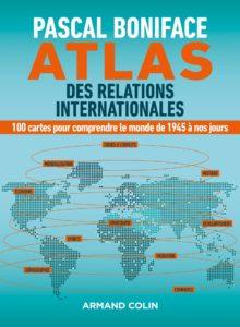 Atlas des relations internationales - 100 cartes pour comprendre le monde de 1945 à nos jours (Pascal Boniface)