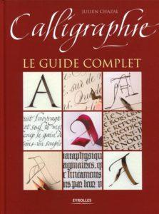 Calligraphie - Le guide complet (Julien Chazal)