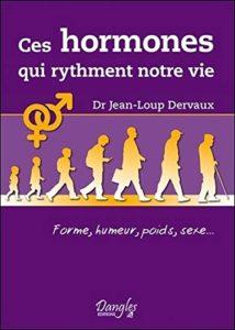 Ces hormones qui rythment notre vie (Jean-Loup Dervaux)