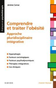Comprendre et traiter l'obésité - Approche pluridisciplinaire intégrative (Jérôme Carraz)