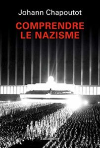 Comprendre le nazisme (Johann Chapoutot)