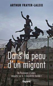Dans la peau d'un migrant - De Peshawar à Calais, enquête sur le «cinquième monde» (Arthur Frayer-Laleix)