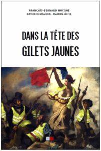 Dans la tête des gilets jaunes (François-Bernard Huyghe, Xavier Desmaison, Damien Liccia)