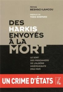 Des harkis envoyés à la mort - Le sort des prisonniers de l'Algérie indépendante (1962-1969) (Fatima Besnaci-Lancou)