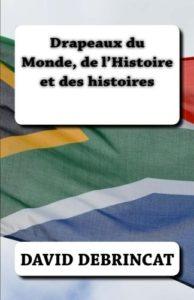 Drapeaux du Monde, de l'Histoire et des histoires (David Debrincat)
