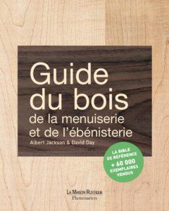 Guide du bois, de la menuiserie et de l'ébénisterie (Albert Jackson, David Day)
