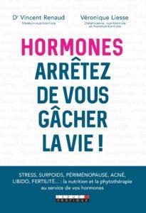 Hormones : arrêtez de vous gâcher la vie ! (Véronique Liesse, Vincent Renaud)