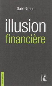 Illusion financière - Des subprimes à la transition écologique (Gaël Giraud)
