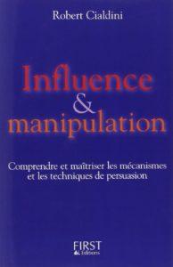 Influence et manipulation - Comprendre et maîtriser les mécanismes et les techniques de persuasion (Robert Cialdini)