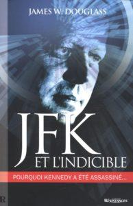 JFK et l'indicible - Pourquoi Kennedy a été assassiné (James W. Douglass)