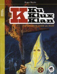 Ku Klux Klan - Des ombres dans la nuit - Tome 1 (Roger Martin)