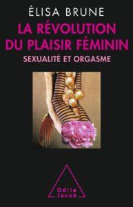 La révolution du plaisir féminin (Elisa Brune)
