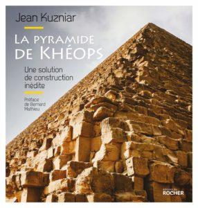 La pyramide de Khéops - Une solution de construction inédite (Jean Kuzniar)