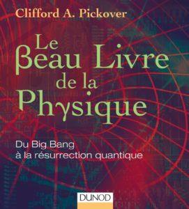 Le Beau Livre de la physique - Du Big Bang à la résurrection quantique (Clifford A. Pickover)