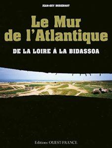 Le Mur de l'Atlantique - De la Loire à la Bidassoa (Jean-Guy Dubernat, Patrick Mérienne)