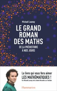 Le grand roman des maths : de la préhistoire à nos jours (Mickaël Launay)