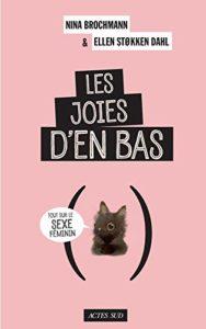 Les joies d'en bas - Tout sur le sexe féminin (Ellen Støkken Dahl, Nina Brochmann)