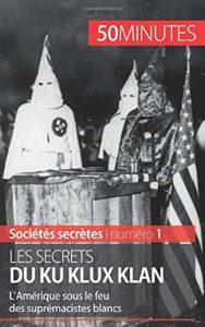 Les secrets du Ku Klux Klan - L'Amérique sous le feu des suprémacistes blancs (Raphaël Coune)
