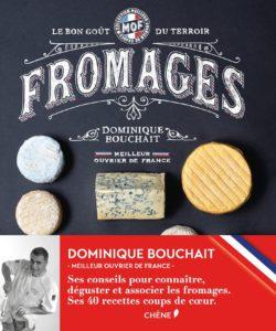 Fromages - Le goût des terroirs (Dominique Bouchait)