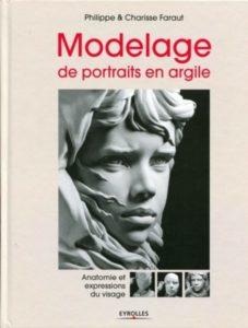 Modelage de portraits en argile - Anatomie et expressions du visage (Philippe Faraut, Charisse Faraut)