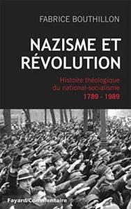 Nazisme et révolution - Histoire théologique du national-socialisme, 1789-1989 (Fabrice Bouthillon)