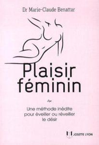 Plaisir féminin - Une méthode inédite pour éveiller ou réveiller le désir (Marie-Claude Benattar)