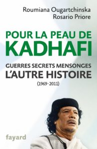 Pour la peau de Kadhafi - Guerres, secrets, mensonges : l'autre histoire (1969-2011) (Roumiana Ougartchinska, Rosario Priore)