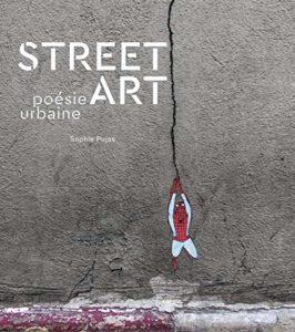 Street Art - Poésie urbaine (Sophie Pujas)