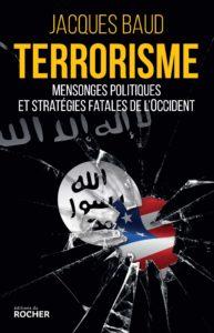 Terrorisme - Mensonges politiques et stratégies fatales de l'Occident (Jacques Baud)
